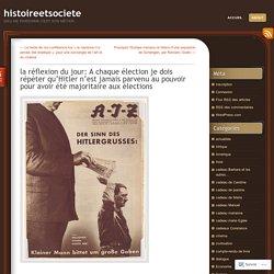 la réflexion du jour: A chaque élection je dois répéter qu'Hitler n'est jamais parvenu au pouvoir pour avoir été majoritaire aux élections
