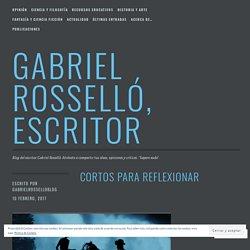 CORTOS PARA REFLEXIONAR – GABRIEL ROSSELLÓ, ESCRITOR