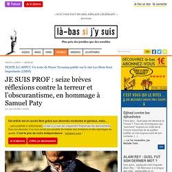 25 oct. 2020 JE SUIS PROF : seize brèves réflexions contre la terreur et l'obscurantisme, en hommage à Samuel Paty