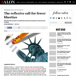 The reflexive call for fewer liberties - Glenn Greenwald