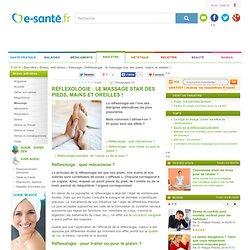 Réflexologie : massage des pieds, oreilles, mains, les bienfaits de la réflexologie, e-sante.fr