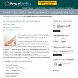 La réflexologie plantaire est un massage relaxant des pieds