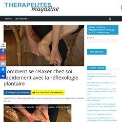 Comment se relaxer chez soi rapidement avec la réflexologie plantaire - Therapeutes magazine