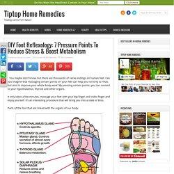 DIY Foot Reflexology: 7 Pressure Points To Reduce Stress & Boost Metabolism - Tiptop Home Remedies