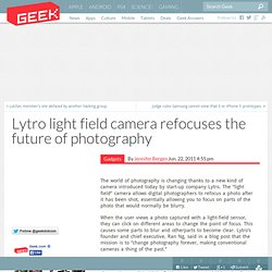 Lytro light field camera refocuses the future of photography – New Tech Gadgets & Electronic Devices