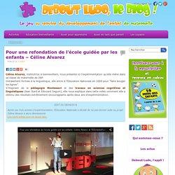 Pour une refondation de l'école guidée par les enfants - Céline Alvarez - Debout Ludo, le blog !