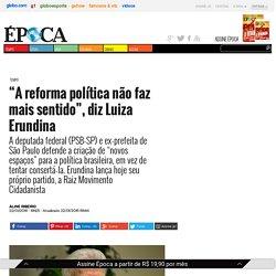 """""""A reforma política não faz mais sentido"""", diz Luiza Erundina"""