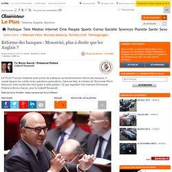 Réforme des banques : Moscovici, plus à droite que les Anglais