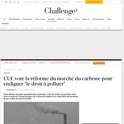 """L'UE vote la réforme du marché du carbone pour endiguer """"le droit à polluer"""""""