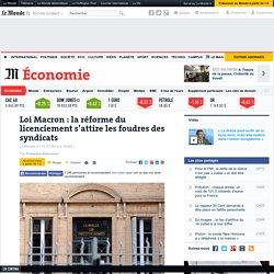 Loi Macron: la réforme du licenciement s'attire les foudres des syndicats