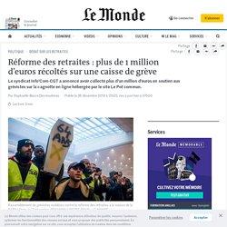 Réforme des retraites: plus de 1million d'euros récoltés sur une caisse de grève