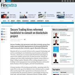 Secure Trading hires reformed hacktivist to consult on blockchain p...