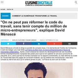 """""""On ne peut pas réformer le code du travail, sans tenir compte du million de micro-entrepreneurs"""", explique David Ménascé"""