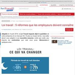 Loi travail : 5 réformes que les employeurs doivent connaître
