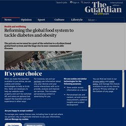 Reforming the global food system to tackle diabetes and obesity | Guardian Sustainable Business | Guardian Professional