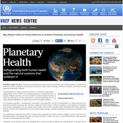 New Report Calls for Policy Reforms to Achieve Planetary and Human Health