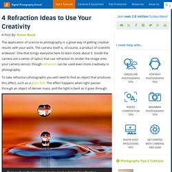 4 Refraction Ideas to Use Your Creativity