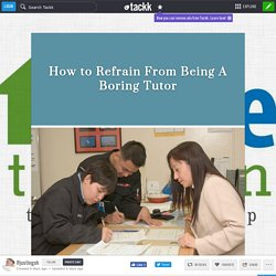 How to Refrain From Being A Boring Tutor