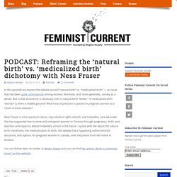 PODCAST: Reframing the 'natural birth' vs. 'medicalized birth' dichotomy with Ness Fraser » Feminist Current
