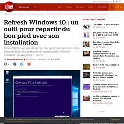 Refresh Windows 10 : un outil pour repartir du bon pied avec son installation