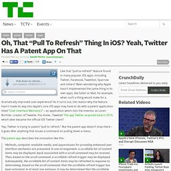 "Oh, That ""Pull To Refresh"" Thing In iOS? Yeah, Twitter Has A Patent App On That"
