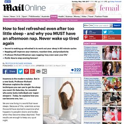 How to feel refreshed even after too little sleep - and why you MUST have an afternoon nap. Never wake up tired again