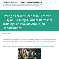 Having a Forklift Licence in Ferntree Gully or Pursuing a Forklift Refresher Training Can Provide Ample Job Opportunities