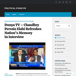 Dunya TV – Chaudhry Pervaiz Elahi Refreshes Nation's Memory in Interview – Political Stage PK