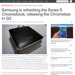 Samsung is refreshing the Series 5 Chromebook, releasing the Chromebox in Q2