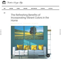The Refreshing Benefits of Incorporating Vibrant Colors in the Home