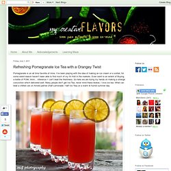 My Creative Flavors: Refreshing Pomegranate Ice Tea with a Orangey Twist