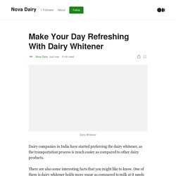 Make Your Day Refreshing With Dairy Whitener