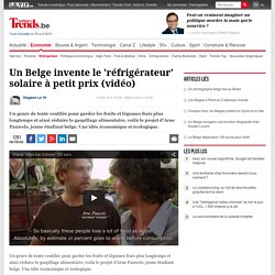 Un Belge invente le 'réfrigérateur' solaire à petit prix (vidéo) - Entreprises - Trends-Tendances Mobile