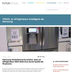 T9000, le réfrigérateur intelligent de Samsung