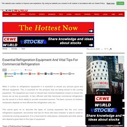 Essential Refrigeration Equipment And Vital Tips For Commercial Refrigeration