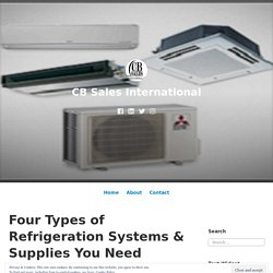 Four Types of Refrigeration Systems & Supplies You Need to Know – CB Sales International