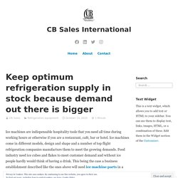 Keep optimum refrigeration supply in stock because demand out there is bigger – CB Sales International