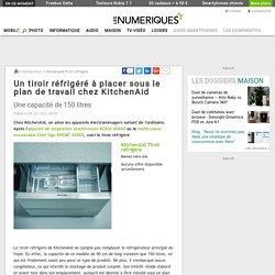 Un tiroir réfrigéré à placer sous le plan de travail chez KitchenAid