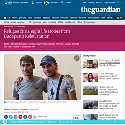 Refugee crisis: eight life stories from Budapest's Keleti station