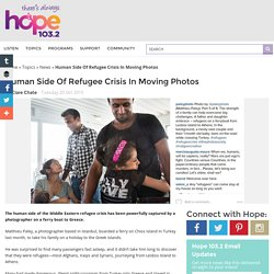 Human Side Of Refugee Crisis In Moving Photos » Hope 103.2
