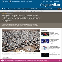 Refugee Camp: Our Desert Home review – step inside the world's largest sanctuary for Syrians