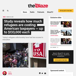 Study reveals how much refugees are costing American taxpayers — up to $133,000 each