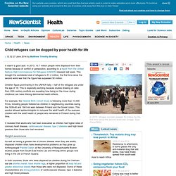 Child refugees can be dogged by poor health for life - health - 27 June 2014