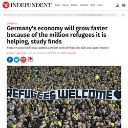 Germany's economy will grow faster because of the million refugees it is help...