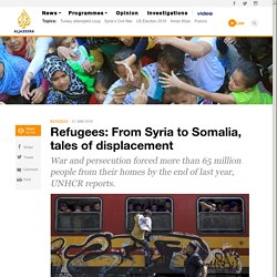 Refugees: From Syria to Somalia, tales of displacement - News from Al Jazeera