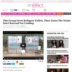 This Group Gives Refugees Toilets, Then Turns The Waste Into Charcoal For Cooking
