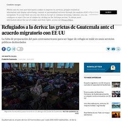 Refugiados a la deriva: las grietas de Guatemala ante el acuerdo migratorio con EE UU