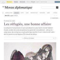 Les réfugiés, une bonne affaire, par Nicolas Autheman (Le Monde diplomatique, mai 2017)