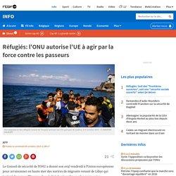 Réfugiés: l'ONU autorise l'UE à agir par la force contre les passeurs