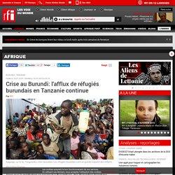 Crise au Burundi: l'afflux de réfugiés burundais en Tanzanie continue